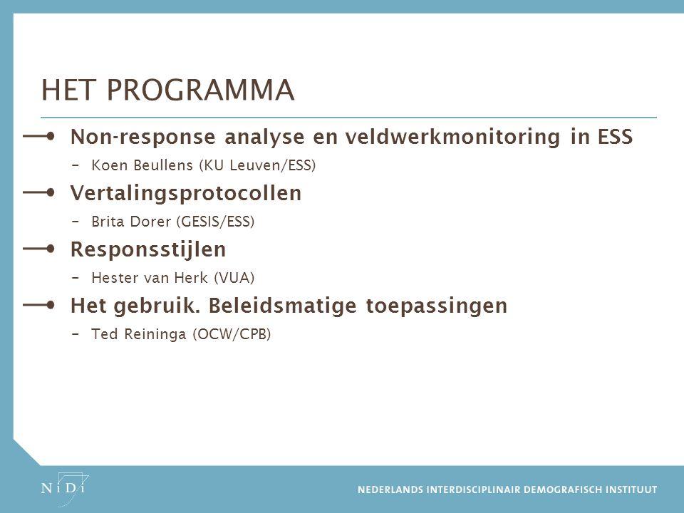 HET PROGRAMMA Non-response analyse en veldwerkmonitoring in ESS – Koen Beullens (KU Leuven/ESS) Vertalingsprotocollen – Brita Dorer (GESIS/ESS) Responsstijlen – Hester van Herk (VUA) Het gebruik.