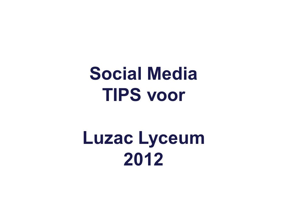Social Media TIPS voor Luzac Lyceum 2012