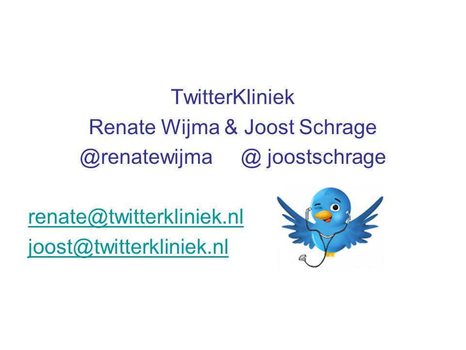 TwitterKliniek Renate Wijma & Joost Schrage @renatewijma @ joostschrage renate@twitterkliniek.nl joost@twitterkliniek.nl