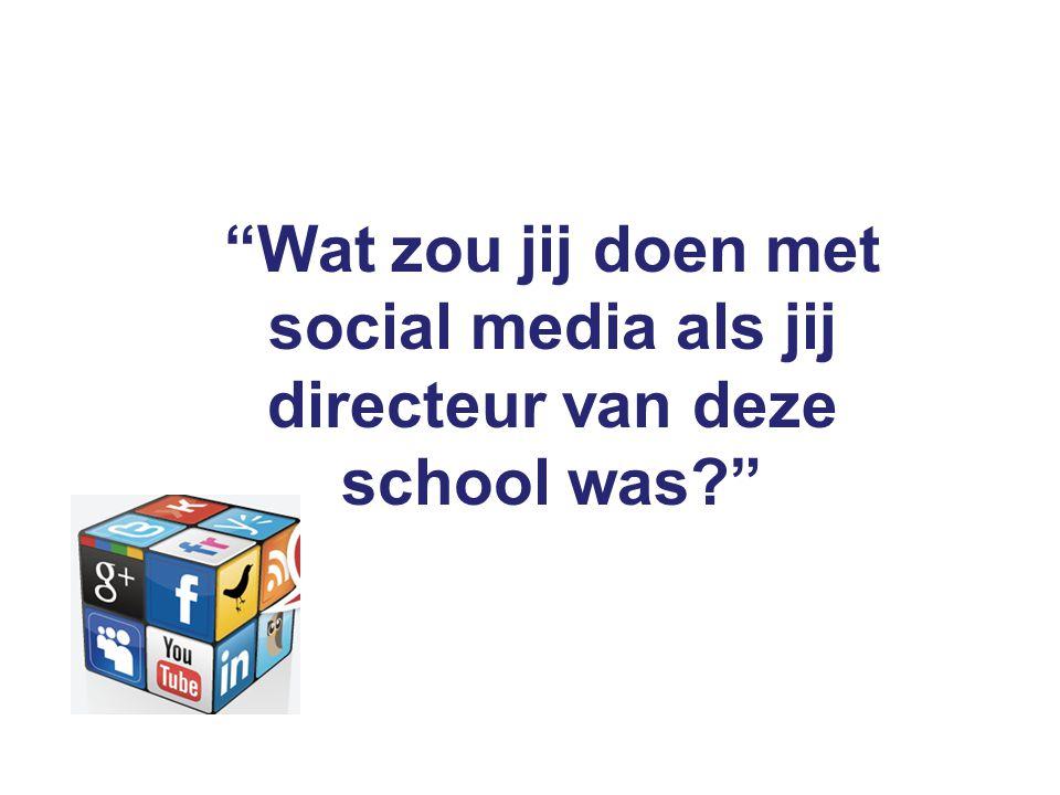 Wat zou jij doen met social media als jij directeur van deze school was