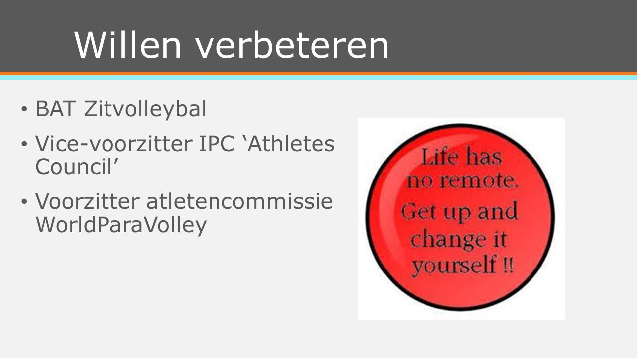 Willen verbeteren BAT Zitvolleybal Vice-voorzitter IPC 'Athletes Council' Voorzitter atletencommissie WorldParaVolley