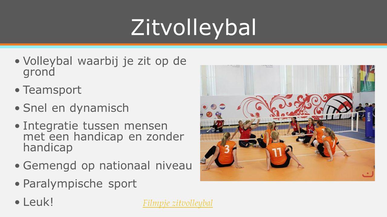 Zitvolleybal Volleybal waarbij je zit op de grond Teamsport Snel en dynamisch Integratie tussen mensen met een handicap en zonder handicap Gemengd op nationaal niveau Paralympische sport Leuk.