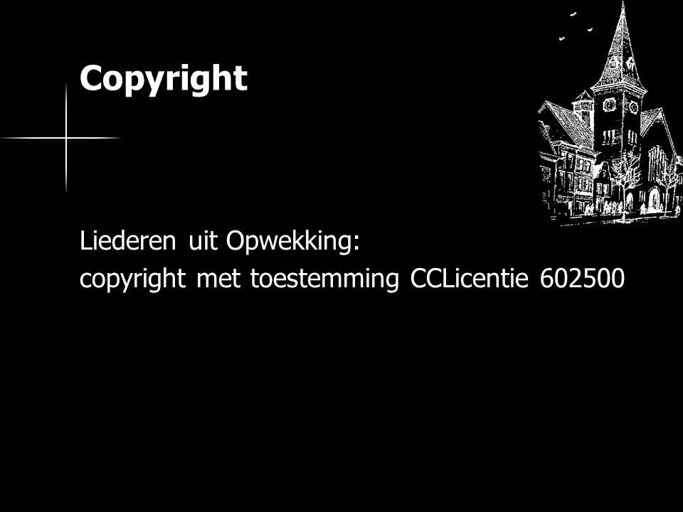 Liederen uit Opwekking: copyright met toestemming CCLicentie 602500 Copyright