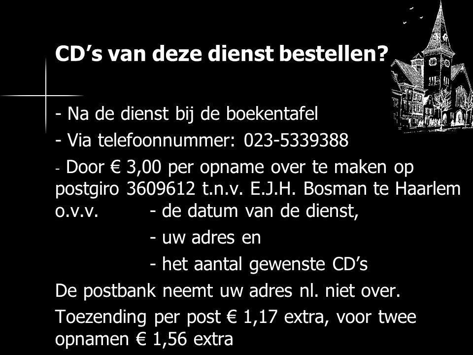 - Na de dienst bij de boekentafel - Via telefoonnummer: 023-5339388 - Door € 3,00 per opname over te maken op postgiro 3609612 t.n.v.