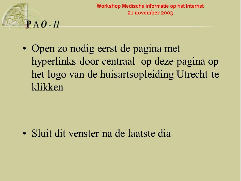 Open zo nodig eerst de pagina met hyperlinks door centraal op deze pagina op het logo van de huisartsopleiding Utrecht te klikken Sluit dit venster na de laatste dia