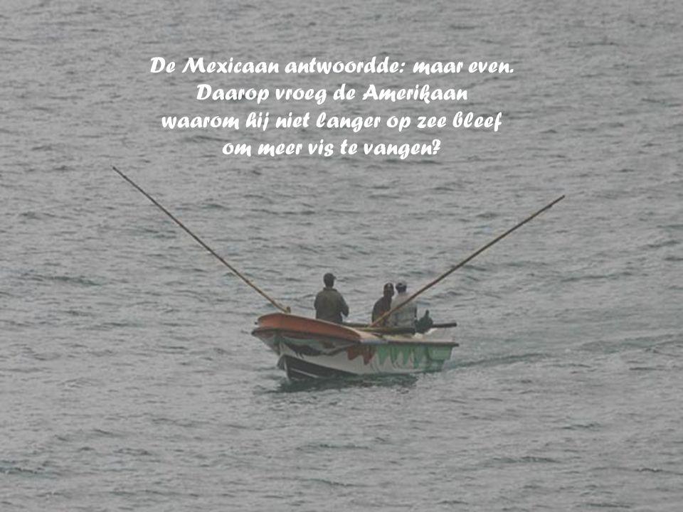 De Amerikaan complimenteerde de Mexicaan met de kwaliteit van z'n vis en vroeg hoeveel tijd het vangen had gekost.
