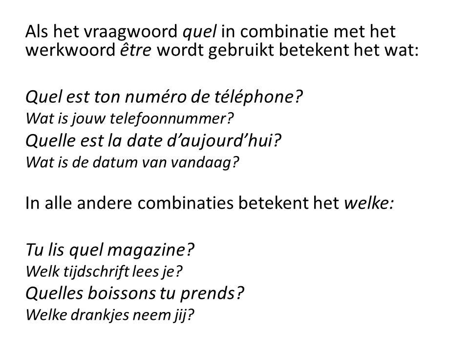 Als het vraagwoord quel in combinatie met het werkwoord être wordt gebruikt betekent het wat: Quel est ton numéro de téléphone.