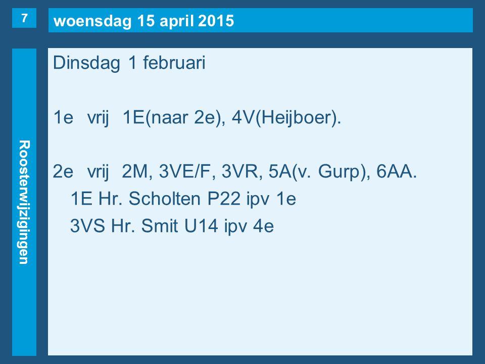 woensdag 15 april 2015 Roosterwijzigingen Dinsdag 1 februari 3evrij3VE/F, 3VR, 4V(Heijboer), 6A(v.