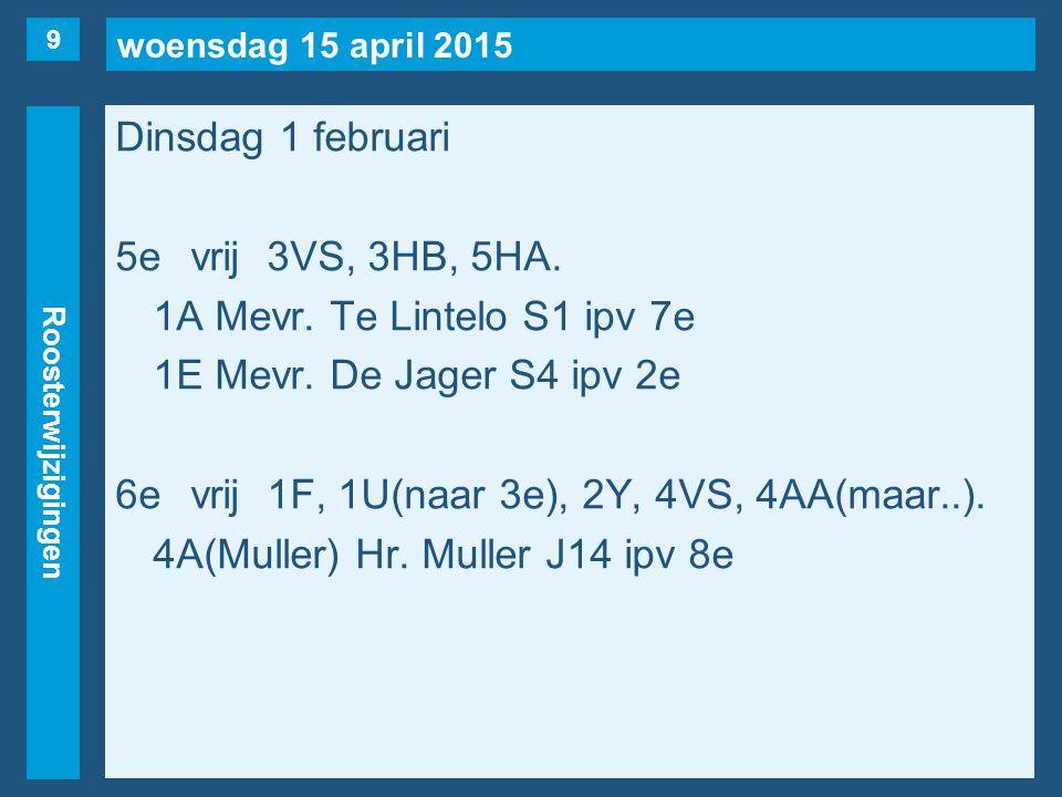 woensdag 15 april 2015 Roosterwijzigingen Dinsdag 1 februari 7evrij1C, 1F, 3VF, 3HA(naar 3e), 3HB, 4AA.