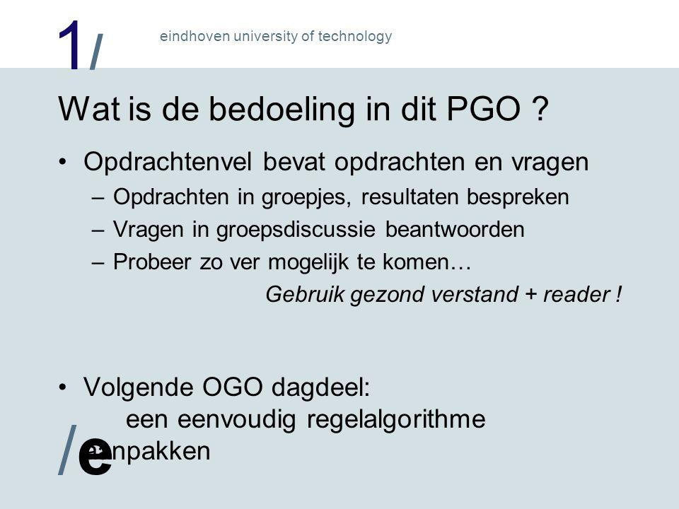 1/1/ /e/e eindhoven university of technology Wat is de bedoeling in dit PGO ? Opdrachtenvel bevat opdrachten en vragen –Opdrachten in groepjes, result