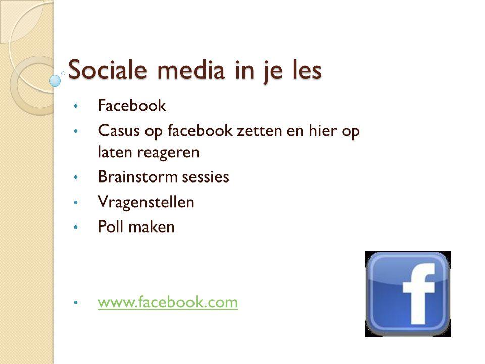 Sociale media in je les Facebook Casus op facebook zetten en hier op laten reageren Brainstorm sessies Vragenstellen Poll maken www.facebook.com