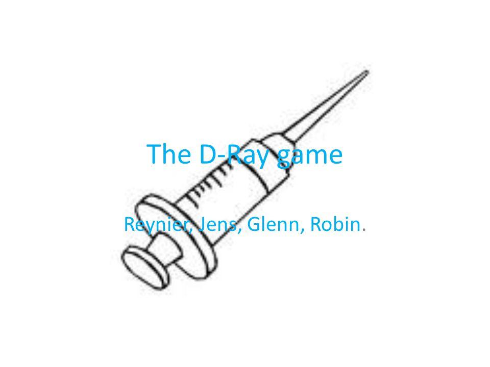 The D-Ray game Reynier, Jens, Glenn, Robin.