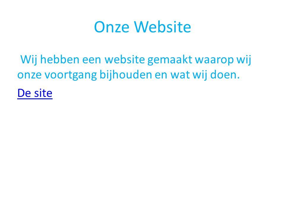 Onze Website Wij hebben een website gemaakt waarop wij onze voortgang bijhouden en wat wij doen.