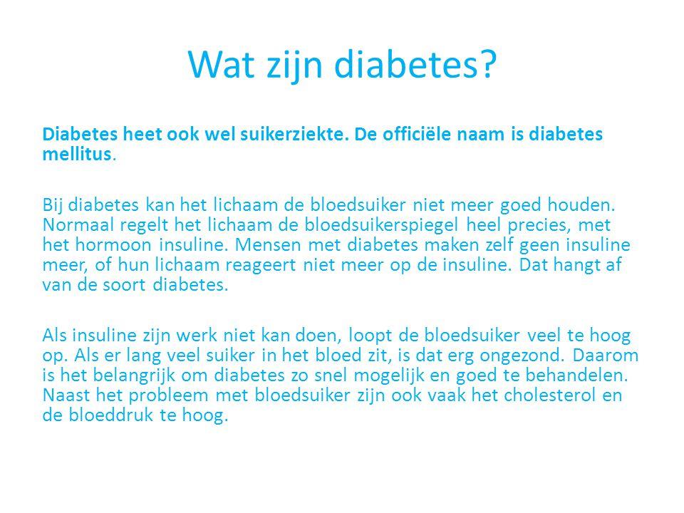 Wat zijn diabetes. Diabetes heet ook wel suikerziekte.