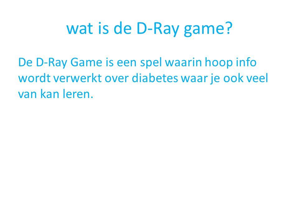 wat is de D-Ray game? De D-Ray Game is een spel waarin hoop info wordt verwerkt over diabetes waar je ook veel van kan leren.
