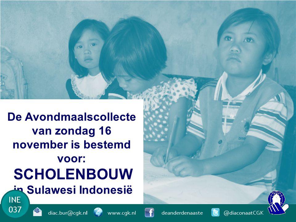De Avondmaalscollecte van zondag 16 november is bestemd voor: SCHOLENBOUW in Sulawesi Indonesië INE 037 diac.bur@cgk.nl www.cgk.nl deanderdenaaste @diaconaatCGK