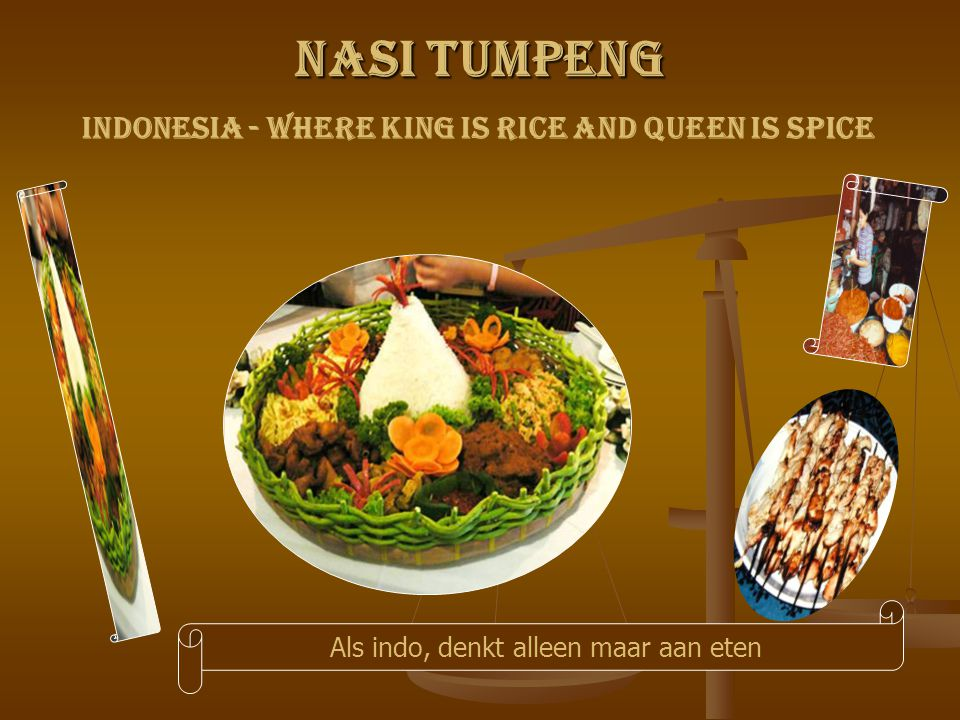 Nasi Tumpeng Indonesia - Where King Is Rice and Queen Is Spice Als indo, denkt alleen maar aan eten
