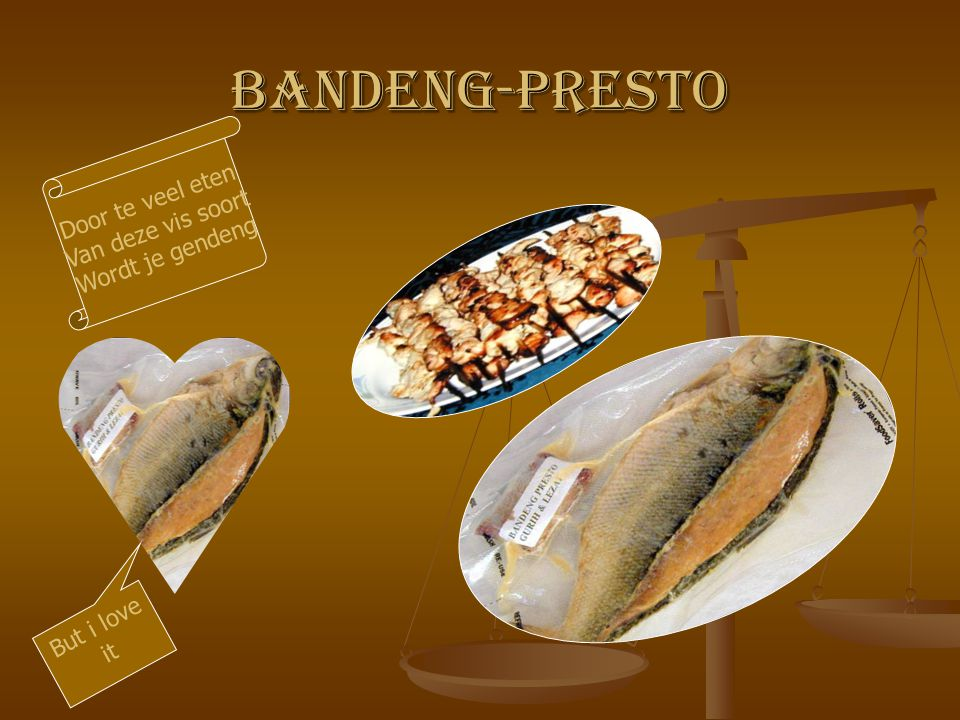 Bandeng-Presto Door te veel eten Van deze vis soort Wordt je gendeng But i love it