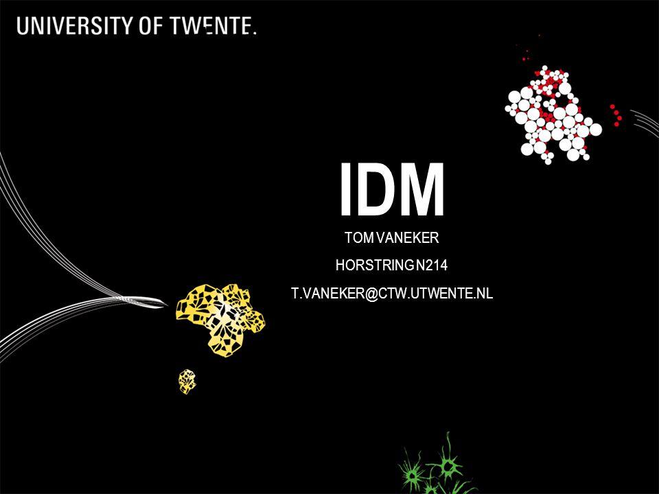Industrial Design and Manufactutring IDM TOM VANEKER HORSTRING N214 T.VANEKER@CTW.UTWENTE.NL