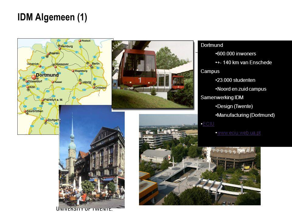 IDM Algemeen (1) Dortmund 600.000 inwoners +- 140 km van Enschede Campus 23.000 studenten Noord en zuid campus Samenwerking IDM Design (Twente) Manufa