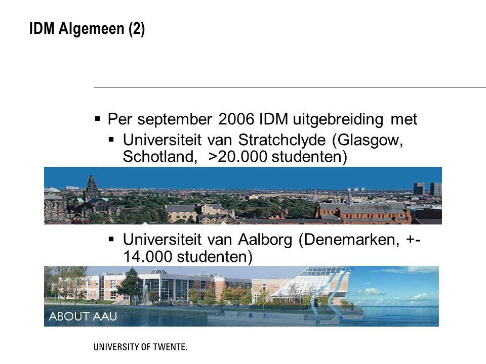 IDM Algemeen (2)  Per september 2006 IDM uitgebreiding met  Universiteit van Stratchclyde (Glasgow, Schotland, >20.000 studenten)  Universiteit van