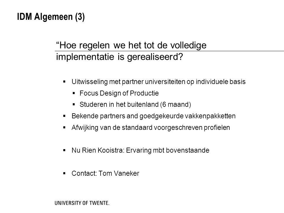 IDM Algemeen (3)  Doel: andere organisatiestructuur  Meer keuzemogelijkheden  Studeren in buitenland (ipv stage of samen met stage/afstuderen)  Elkaars sterkten benutten