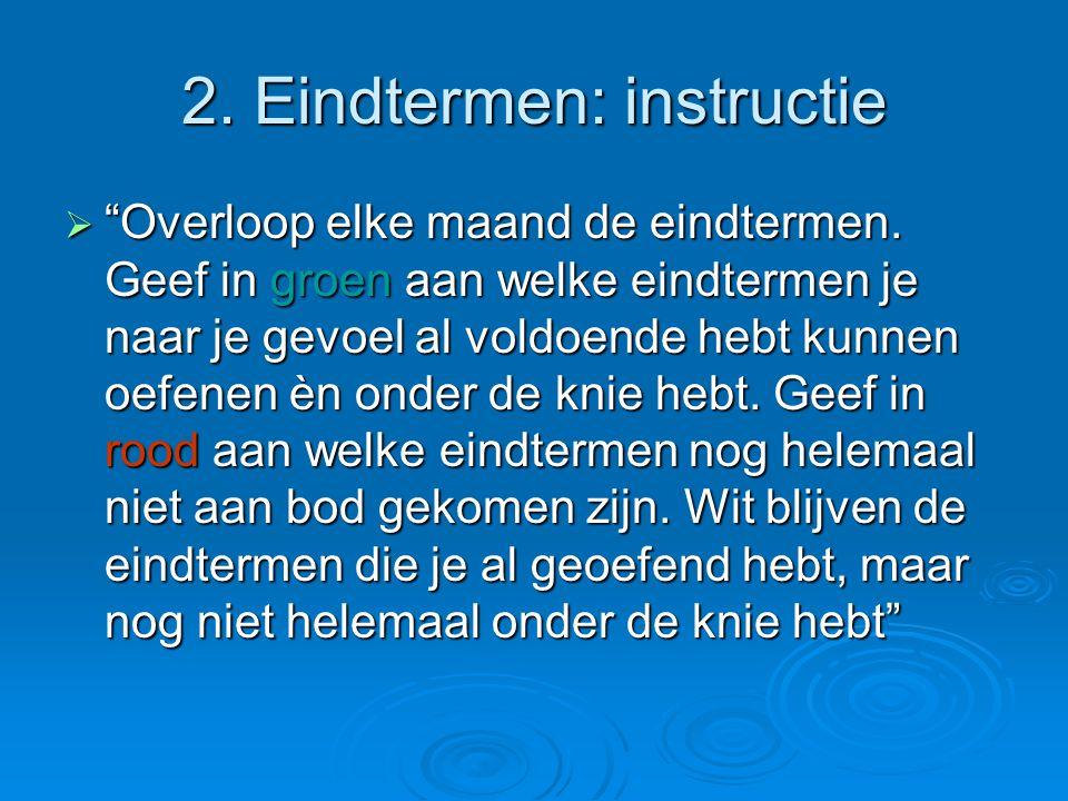 """2. Eindtermen: instructie  """"Overloop elke maand de eindtermen. Geef in groen aan welke eindtermen je naar je gevoel al voldoende hebt kunnen oefenen"""