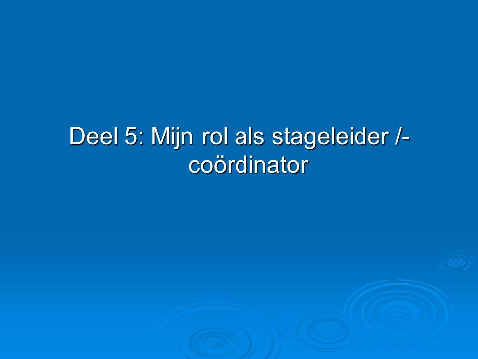 Deel 5: Mijn rol als stageleider /- coördinator