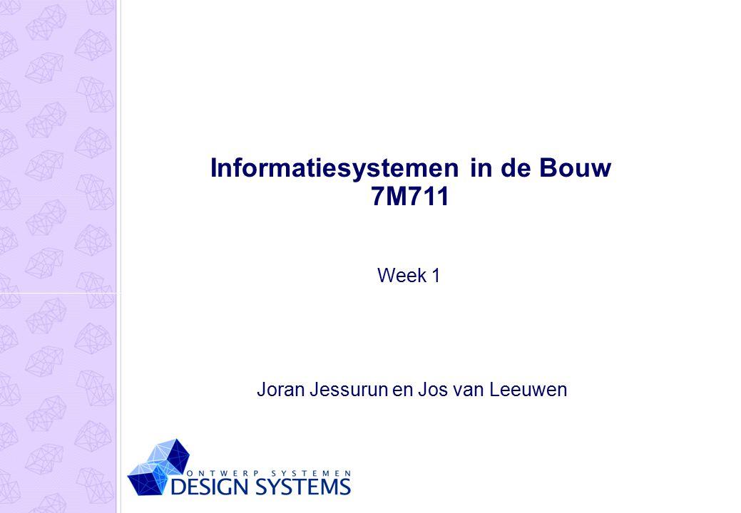 Informatiesystemen in de Bouw 7M711 Joran Jessurun en Jos van Leeuwen Week 1
