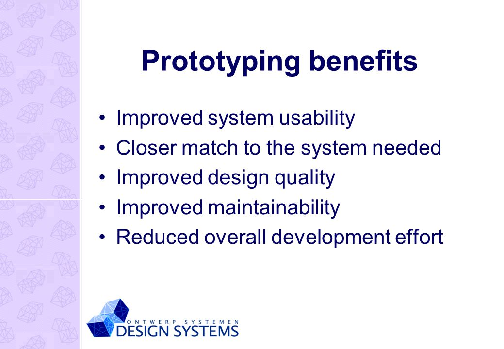 Prototyping benefits Improved system usability Closer match to the system needed Improved design quality Improved maintainability Reduced overall development effort