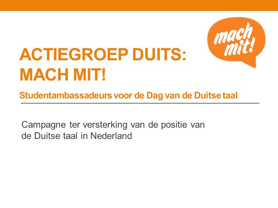 ACTIEGROEP DUITS: MACH MIT! Studentambassadeurs voor de Dag van de Duitse taal Campagne ter versterking van de positie van de Duitse taal in Nederland
