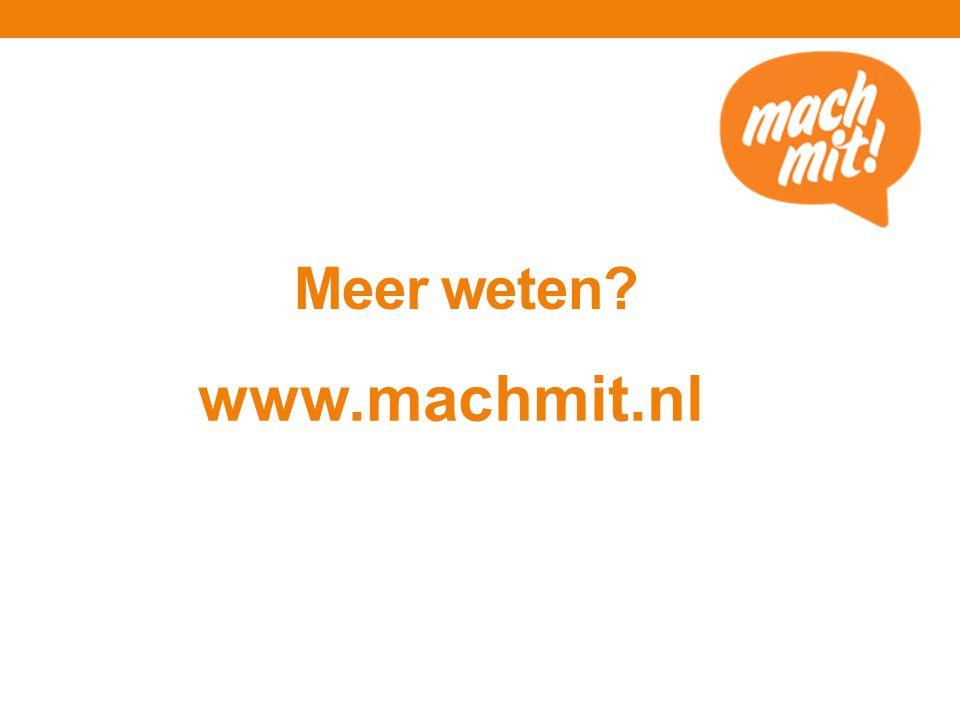 Meer weten? www.machmit.nl