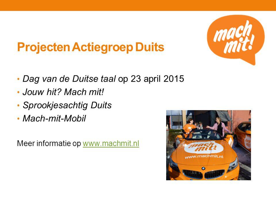 Projecten Actiegroep Duits Dag van de Duitse taal op 23 april 2015 Jouw hit? Mach mit! Sprookjesachtig Duits Mach-mit-Mobil Meer informatie op www.mac