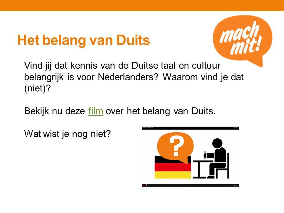 Het belang van Duits Vind jij dat kennis van de Duitse taal en cultuur belangrijk is voor Nederlanders? Waarom vind je dat (niet)? Bekijk nu deze film