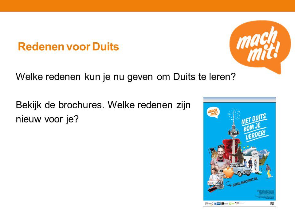 Redenen voor Duits Welke redenen kun je nu geven om Duits te leren? Bekijk de brochures. Welke redenen zijn nieuw voor je?