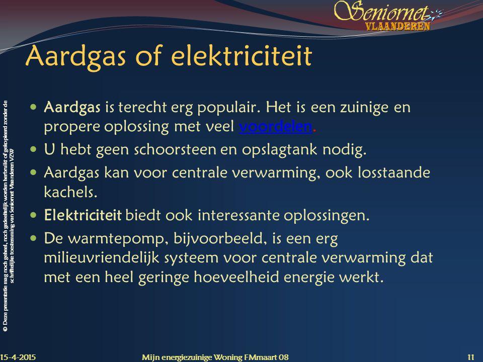 © Deze presentatie mag noch geheel, noch gedeeltelijk worden herbruikt of gekopieerd zonder de schriftelijke toestemming van Seniornet Vlaanderen VZW Aardgas of elektriciteit Aardgas is terecht erg populair.