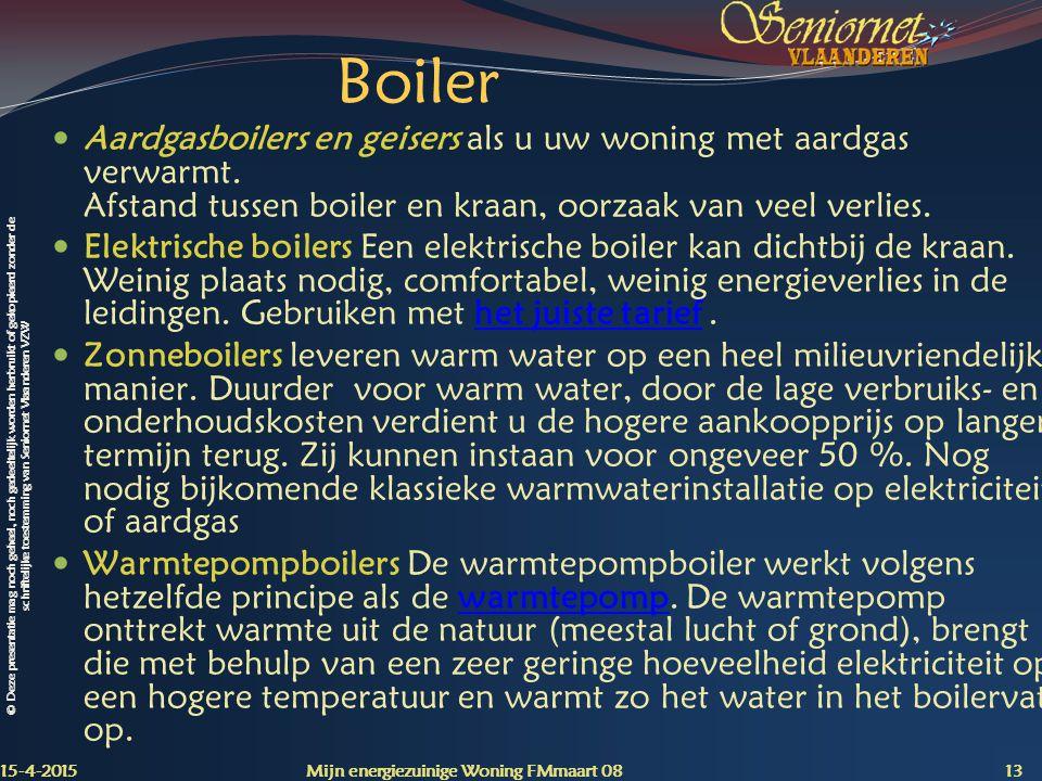 © Deze presentatie mag noch geheel, noch gedeeltelijk worden herbruikt of gekopieerd zonder de schriftelijke toestemming van Seniornet Vlaanderen VZW Boiler Aardgasboilers en geisers als u uw woning met aardgas verwarmt.