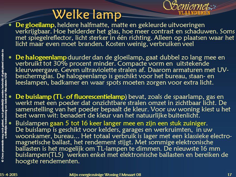 © Deze presentatie mag noch geheel, noch gedeeltelijk worden herbruikt of gekopieerd zonder de schriftelijke toestemming van Seniornet Vlaanderen VZW Welke lamp De gloeilamp, heldere halfmatte, matte en gekleurde uitvoeringen verkrijgbaar.