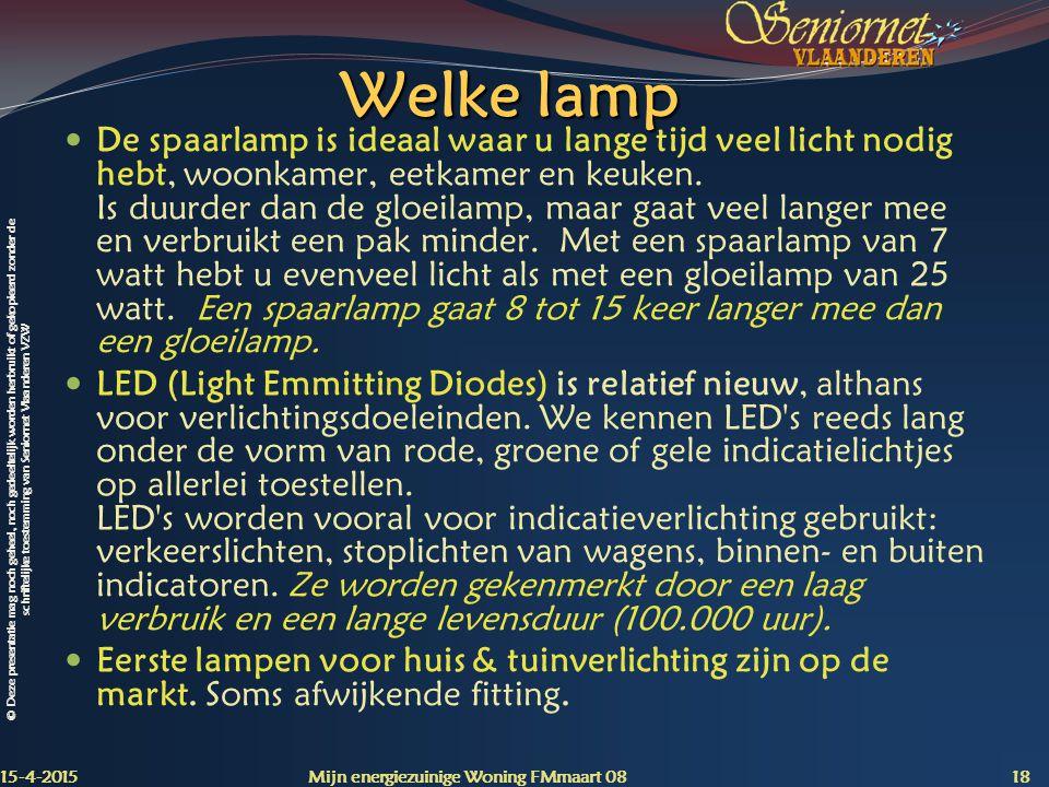 © Deze presentatie mag noch geheel, noch gedeeltelijk worden herbruikt of gekopieerd zonder de schriftelijke toestemming van Seniornet Vlaanderen VZW Welke lamp De spaarlamp is ideaal waar u lange tijd veel licht nodig hebt, woonkamer, eetkamer en keuken.
