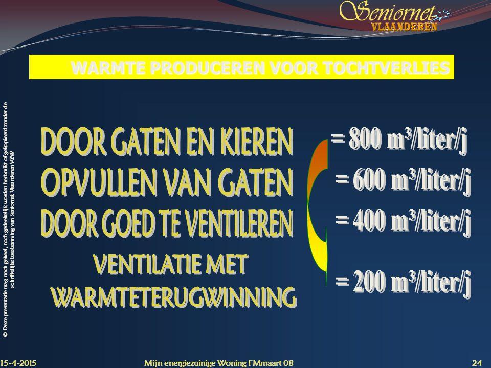 © Deze presentatie mag noch geheel, noch gedeeltelijk worden herbruikt of gekopieerd zonder de schriftelijke toestemming van Seniornet Vlaanderen VZW WARMTE PRODUCEREN VOOR TOCHTVERLIES 15-4-2015 Mijn energiezuinige Woning FMmaart 08 24