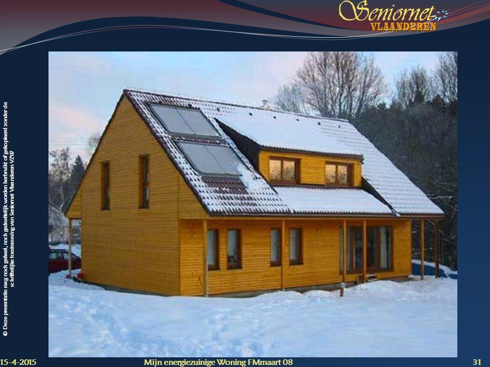 © Deze presentatie mag noch geheel, noch gedeeltelijk worden herbruikt of gekopieerd zonder de schriftelijke toestemming van Seniornet Vlaanderen VZW 15-4-2015 Mijn energiezuinige Woning FMmaart 08 31