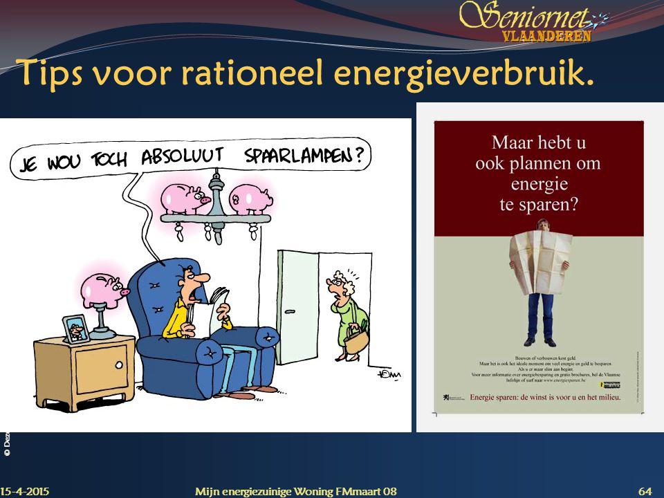 © Deze presentatie mag noch geheel, noch gedeeltelijk worden herbruikt of gekopieerd zonder de schriftelijke toestemming van Seniornet Vlaanderen VZW Tips voor rationeel energieverbruik.