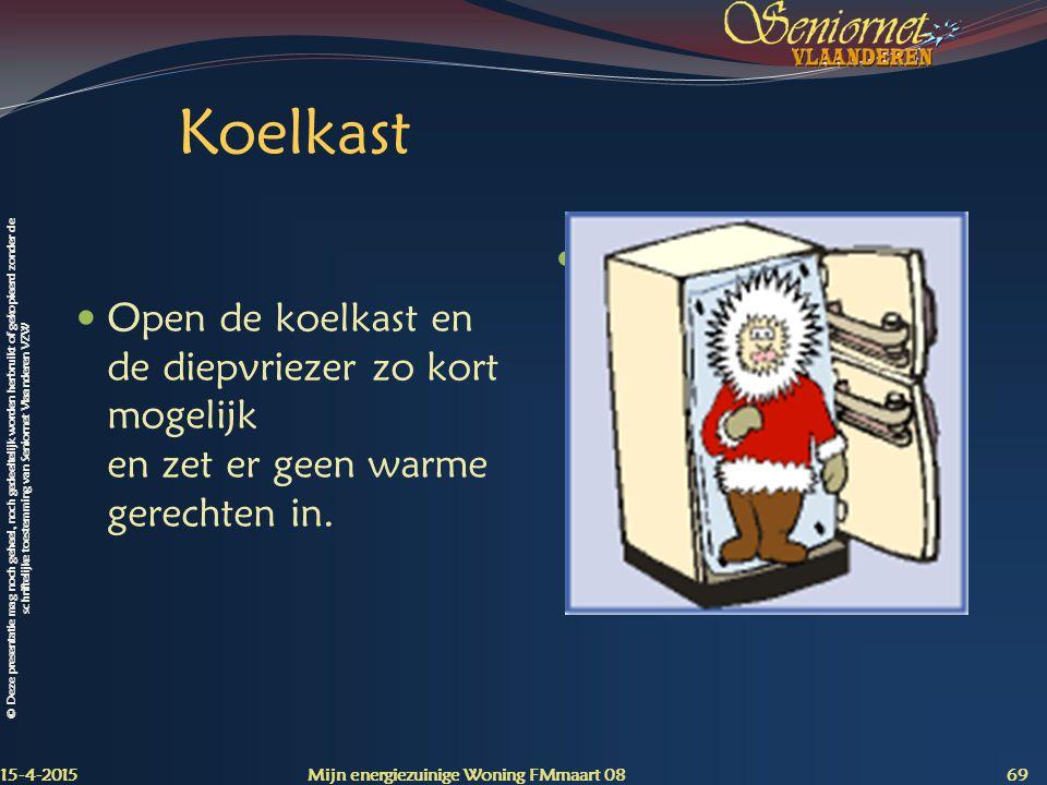 © Deze presentatie mag noch geheel, noch gedeeltelijk worden herbruikt of gekopieerd zonder de schriftelijke toestemming van Seniornet Vlaanderen VZW Koelkast Open de koelkast en de diepvriezer zo kort mogelijk en zet er geen warme gerechten in.