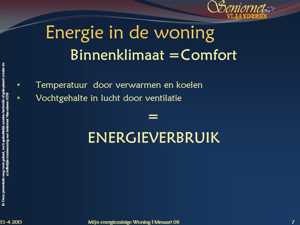 © Deze presentatie mag noch geheel, noch gedeeltelijk worden herbruikt of gekopieerd zonder de schriftelijke toestemming van Seniornet Vlaanderen VZW Naverwarming combi-ketel 15-4-2015 Mijn energiezuinige Woning FMmaart 08 48