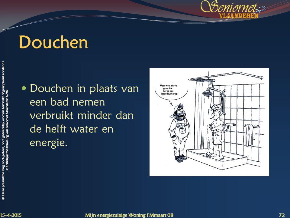 © Deze presentatie mag noch geheel, noch gedeeltelijk worden herbruikt of gekopieerd zonder de schriftelijke toestemming van Seniornet Vlaanderen VZW Douchen Douchen in plaats van een bad nemen verbruikt minder dan de helft water en energie.