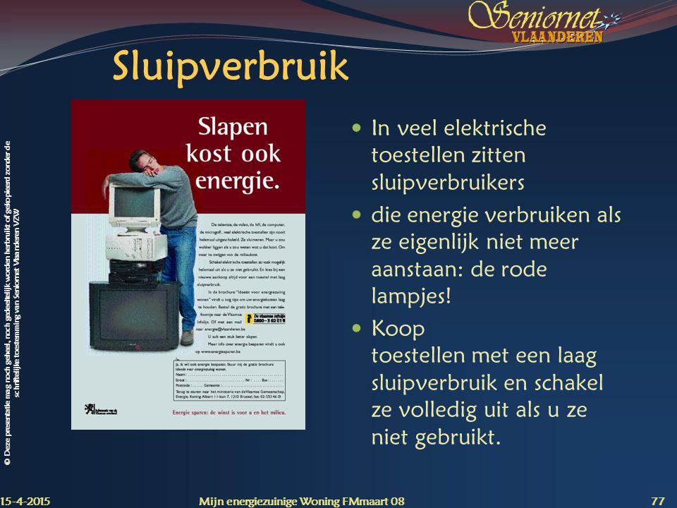 © Deze presentatie mag noch geheel, noch gedeeltelijk worden herbruikt of gekopieerd zonder de schriftelijke toestemming van Seniornet Vlaanderen VZW Sluipverbruik In veel elektrische toestellen zitten sluipverbruikers die energie verbruiken als ze eigenlijk niet meer aanstaan: de rode lampjes.