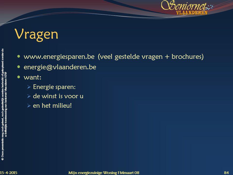 © Deze presentatie mag noch geheel, noch gedeeltelijk worden herbruikt of gekopieerd zonder de schriftelijke toestemming van Seniornet Vlaanderen VZW Vragen www.energiesparen.be (veel gestelde vragen + brochures) energie@vlaanderen.be want:  Energie sparen:  de winst is voor u  en het milieu.