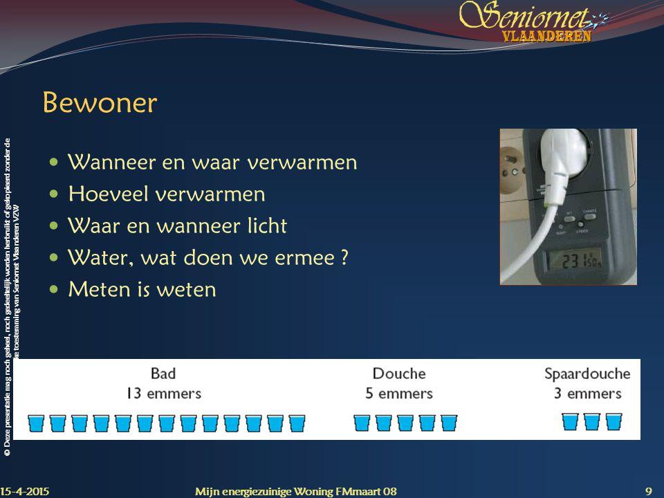 © Deze presentatie mag noch geheel, noch gedeeltelijk worden herbruikt of gekopieerd zonder de schriftelijke toestemming van Seniornet Vlaanderen VZW Isoleren 15-4-2015 Mijn energiezuinige Woning FMmaart 08 20