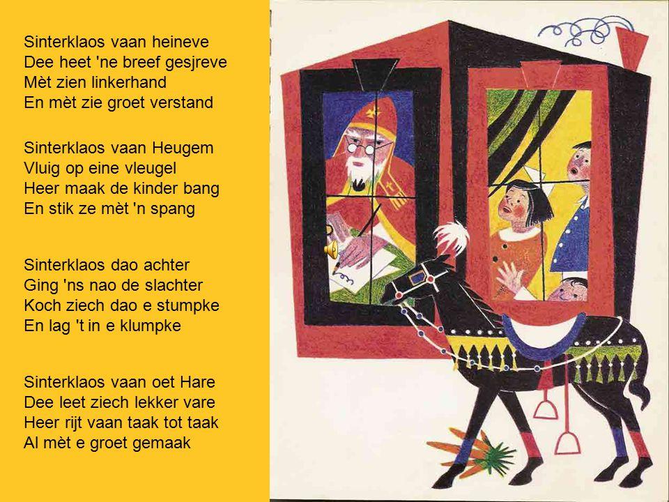 Sinterklaos dee heet gezag Veer mage speule Sinterklaos dee heet gezag Veer mage speule de gansen daag Krik krak Sjiemlala Krik krak Sjiemlala