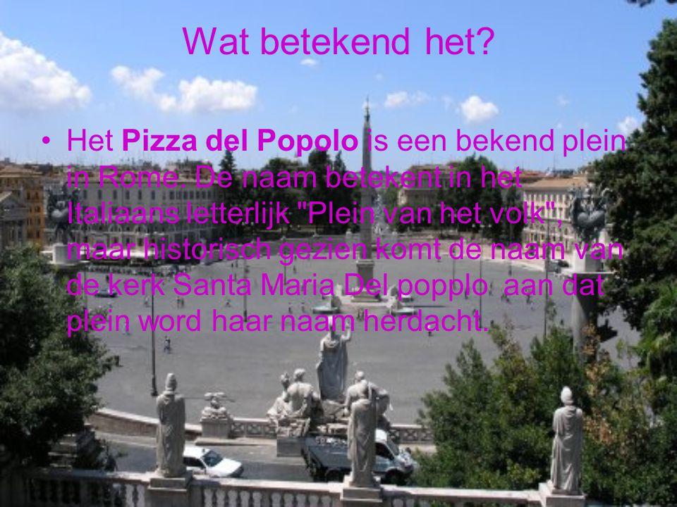 Wat betekend het? Het Pizza del Popolo is een bekend plein in Rome. De naam betekent in het Italiaans letterlijk